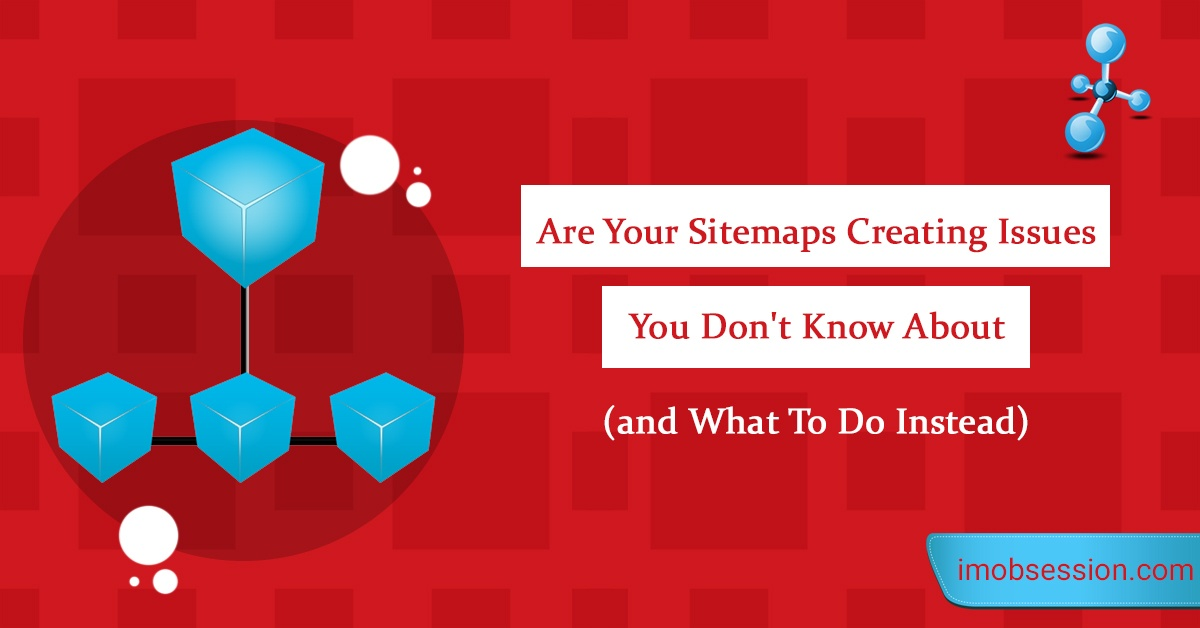 are your sitemaps creating issues you don t know about and what to